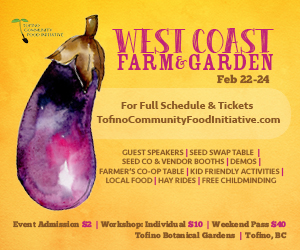 West Coast Farm & Garden Show - Feb 22-24. At Tofino Botanical Gardens.
